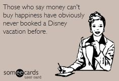 Those who say money can't buy happiness have obviously not booked a Disney vacation before.