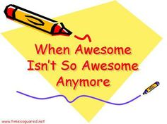 "How awesome is the word ""awesome""? Not so much anymore. @ www.timessquared.net Satire, Times, Words, Awesome, Funny, Humor, Be Awesome, Ha Ha, Hilarious"