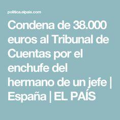 Condena de 38.000 euros al Tribunal de Cuentas por el enchufe del hermano de un jefe | España | EL PAÍS