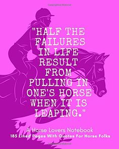 """A Horse Lovers Notebook: """"Half the failures in life result from pulling in one's horse when it is leaping."""" - 185 Lined Pages With Quotes For Horse Folks Equestrian Quotes, Lined Page, Kids Boxing, Great Pictures, New Books, Childrens Books, Folk, This Book, Notebook"""
