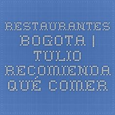 Restaurantes BOGOTA | TULIO Recomienda qué COMER