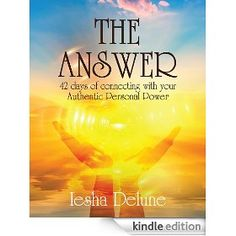 The Answer: 42 days of connecting with your Authentic Personal Power by Iesha Delune Amazing Books, Great Books, New Books, Amazing People, Good People, Authors, Kindle, Connection, Amazon