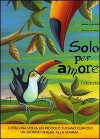 Solo per amore è un libro di Sabina Colloredo , Patrizia La Porta pubblicato da Carthusia nella collana Il circolo delle storie: acquista su IBS a 16.92€!