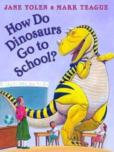 How Do Dinosaurs Go to School? by Jane Yolen, Mark Teague (Illustrator)