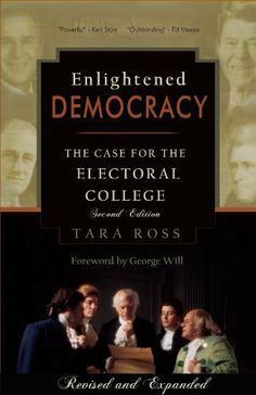 Enlightened Democracy: The Case for the Electoral College by Tara Ross. $5.99. Author: Tara Ross. 264 pages