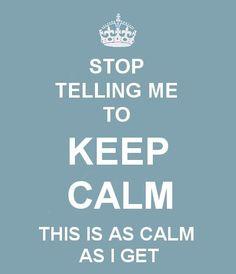 Calm?! I am calm!