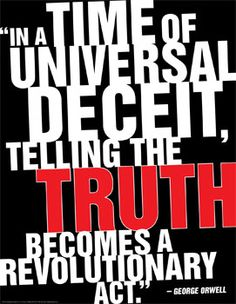 "#67 ""In a time of Universal Deceit, Telling the Truth becomes a Revolutionary Act."" - George Orwell #quote #truth"
