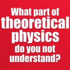 Well, you dullard, answer the question! Do you struggle with the concept of the Einstein-Rosen bridge? Don't know your M-theory from your Casual Sets? No, us either...