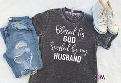 Blessed by God Spoiled by my Husband Shirt by 1OneCraftyMomma