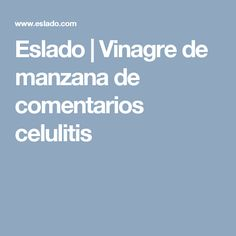 Eslado | Vinagre de manzana de comentarios celulitis