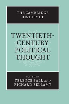 The Cambridge history of twentieth-century political thought / edited by Terence Ball and Richard Bellamy