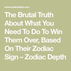 The Brutal Truth About What You Need To Do To Win Them Over, Based On Their Zodiac Sign – Zodiac Depth