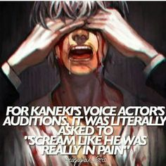 Well all Kaneki really does is scream like he is really in pain so honestly they don't need to do anything else Ken Kaneki Tokyo Ghoul, A Silent Voice, Another Anime, Voice Actor, I Love Anime, Noragami, Anime Shows, Haikyuu, Manga Anime