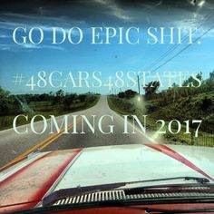 Go do epic shit. #48Cars48States Coming in 2017