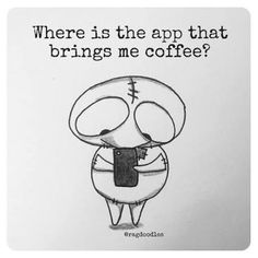 Where is the app that brings me coffee?!