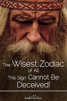 The Wisest Zodiac of All: This Sign Cannot Be Deceived! - https://themindsjournal.com/the-wisest-zodiac/