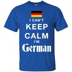 Germany Shirts Can't Keep Calm I'm a German T-shirts Hoodies Sweatshirts
