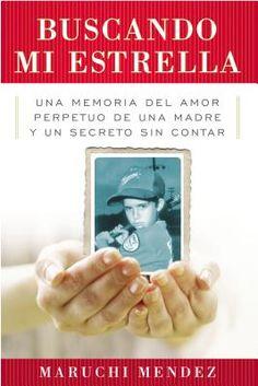 Buscando Mi Estrella: Una memoria del amor perpetuo de una madre y un secreto sin contar - Muruchi Mendez