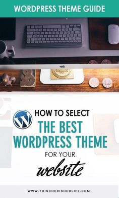 How to select the best Wordpress theme for your business or blog website - a guide to choose a professional  beautiful and practical Wordpress theme