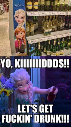Elsa stop it, you're drunk