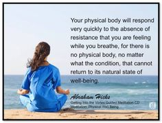 Your physical body will respond very quickly to the absence of resistance that you are feeling while you breathe, for there is no physical body, no matter what the condition, that cannot return to its natural state of well-being. Abraham-Hicks Quotes (AHQ3084) #meditation #breathing