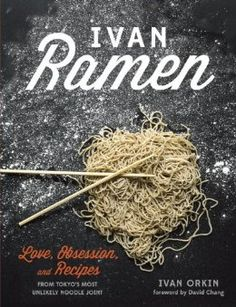 Amazon.com: Ivan Ramen: Love, Obsession, and Recipes from Tokyo's Most Unlikely Noodle Joint (9781607744467): Ivan Orkin, Chris Ying, David Chang: Books
