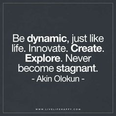 Be Dynamic, Just Like Life