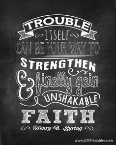 Trials and Trouble Can Lead to Unshakable Faith. Free chalkboard printable from @ldsprintables