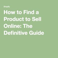 How to Find a Product to Sell Online: The Definitive Guide