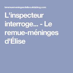 L'inspecteur interroge... - Le remue-méninges d'Élise