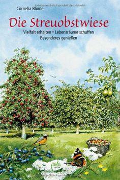 Die Streuobstwiese: Vielfalt erhalten - Lebensräume schaffen - Besonderes genießen: Amazon.de: Cornelia Blume: Bücher
