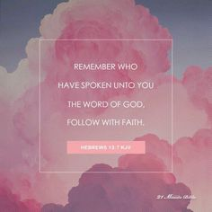 Remember them which have the rule over you, who have spoken unto you the word of God: whose faith follow, considering the end oftheirconversation. HEBREWS 13:7 KJV