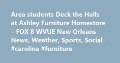 "Area students Deck the Halls at Ashley Furniture Homestore – FOX 8 WVUE New Orleans News, Weather, Sports, Social #carolina #furniture http://furniture.remmont.com/area-students-deck-the-halls-at-ashley-furniture-homestore-fox-8-wvue-new-orleans-news-weather-sports-social-carolina-furniture-3/  Area students ""Deck the Halls"" at Ashley Furniture Homestore – FOX 8 WVUE New Orleans News, Weather, Sports, Social After election night, many Americans felt as if the wind was knocked out of their…"