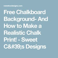 Free Chalkboard Background- And How to Make a Realistic Chalk Print! - Sweet C's Designs