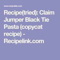 Recipe(tried): Claim Jumper Black Tie Pasta (copycat recipe) - Recipelink.com
