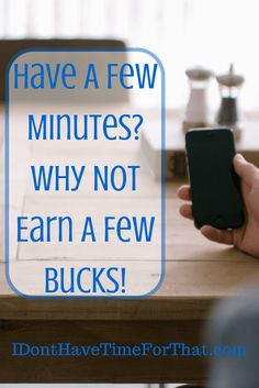 If you ever find yourself with a little time extra time in between picking the kids up from school, waiting for the doctor or any other situation, take out your cell phone and earn a couple bucks!