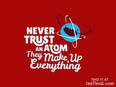 Never trust an ATOM... Nursing School Requirements, Science Shirts, Science Humor, Earl Sweatshirt, Champion Sweatshirt, Masters Degree In Nursing, Nursing Degree, Cna School, Cooking Puns