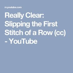 Really Clear: Slipping the First Stitch of a Row (cc) - YouTube