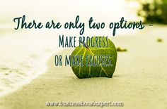 There are only two options - Make progress or make excuses. #Quote #Inspiration