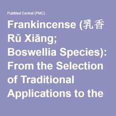 Frankincense (乳香 Rǔ Xiāng; Boswellia Species): From the Selection of Traditional Applications to the Novel Phytotherapy for the…