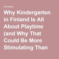 Why Kindergarten in Finland Is All About Playtime (and Why That Could Be More Stimulating Than the Common Core) - The Atlantic Core Curriculum, Preschool Curriculum, Kindergarten Activities, Educational Activities, Homeschooling, Learning Activities, Education System, Kids Education, Finland School