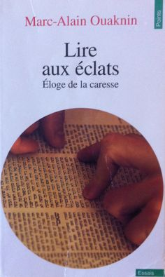 Lire aux éclats, éloge de la caresse by Marc-Alain Ouaknin. A book full of promise about the search for knowledge through texts. At first I couldn't read it. Then I began reading it chapter by chapter backwards. That worked.