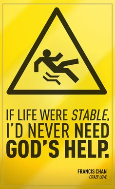 For real http://www.relentlessgod.com/cards/Need-Gods-Help-crazy-love-francis-chan #RelentlessGod #FrancisChan