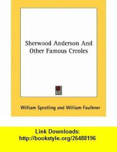 Sherwood Anderson And Other Famous Creoles (9781432628819) William Spratling, William Faulkner , ISBN-10: 143262881X  , ISBN-13: 978-1432628819 ,  , tutorials , pdf , ebook , torrent , downloads , rapidshare , filesonic , hotfile , megaupload , fileserve