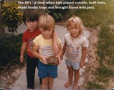 The 80's kids back when kids used to play outside.