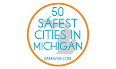 The 50 Safest Cities in Michigan