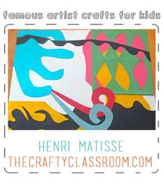 Famous Artist Crafts for Kids: Matisse. Teaching children about great artists and art. From The Crafty Classroom blog.