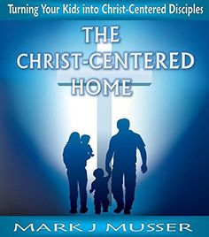The Christ-Centered Home: Turning Your Kids into Christ-Centered Disciples, http://www.amazon.com/dp/B00NC46SVQ/ref=cm_sw_r_pi_awdm_eGKdub1A2P8DK