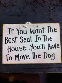 Move the Dog - lol  I'm making this for my house