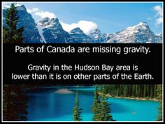 "For more than 40 years, scientists have tried to figure out what's causing large parts of Canada, particularly the Hudson Bay region, to be ""missing"" gravity. In other words, gravity in the Hudson Bay area and surrounding regions is lower than it is in other parts of the world, a phenomenon first identified in the 1960s when the Earth's global gravity fields were being charted."